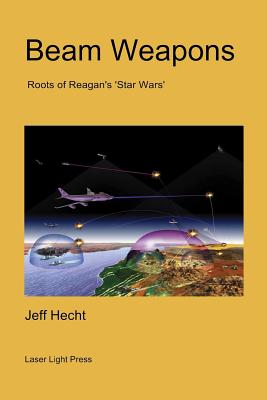 Beam Weapons: Roots of Reagan's 'Star Wars' by Jeff Hecht