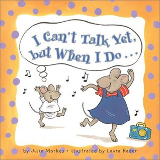 I Can't Talk Yet, but When I Do... by Laura Rader, Julie Markes