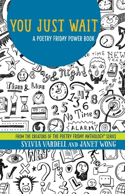 You Just Wait: A Poetry Friday Power Book by Janet Wong, Sylvia Vardell