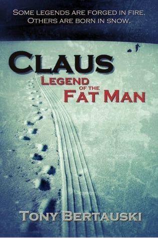 Claus: Legend of the Fat Man by Tony Bertauski