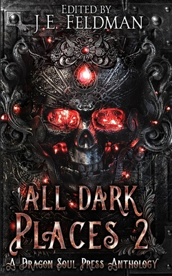 All Dark Places 2: A Dragon Soul Press Anthology by Beth W. Patterson, Daryl Marcus, J. Woolston Carr