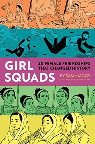 Girl Squads: 20 Female Friendships That Changed History by Jenn Woodall, Sam Maggs