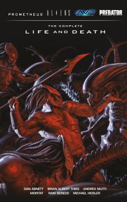 Aliens Predator Prometheus Avp: The Complete Life and Death by Brian Albert Thies, Dan Abnett, Andrea Mutti, Moritat