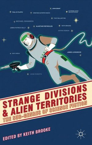 Strange Divisions and Alien Territories: The Sub-Genres of Science Fiction by Keith Brooke, Gary Gibson