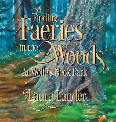 Finding Faeries in the Woods at Wolfe's Neck Park by Laura Lander