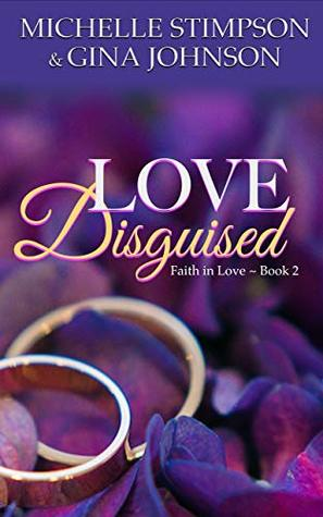 Love Disguised: A Christian Romance (Faith in Love Book 2) by Gina Johnson, Michelle Stimpson