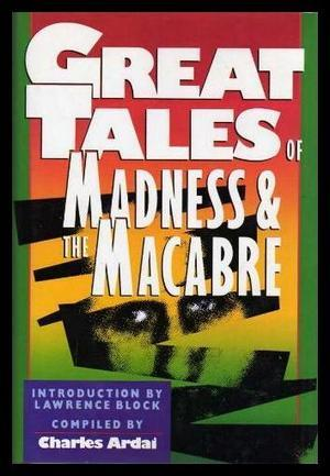 Great Tales of Madness and Macabre by Charles Ardai
