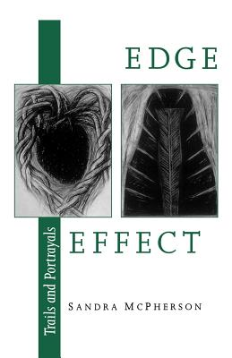 Edge Effect: Trails and Portrayals by Sandra McPherson