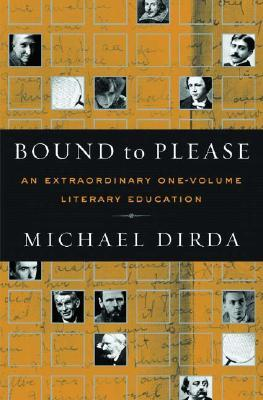 Bound to Please: An Extraordinary One-Volume Literary Education: Essays on Great Writers and Their Books by Michael Dirda