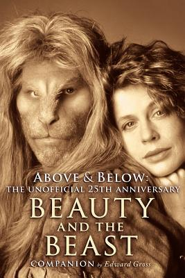 Above & Below: A 25th Anniversary Beauty and the Beast Companion by Edward Gross