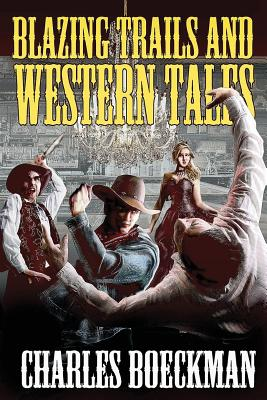Blazing Trails and Western Tales by Charles Boeckman