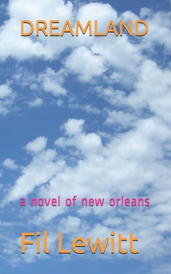 Dreamland: a novel of new orleans by Fil Lewitt
