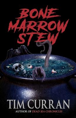 Bone Marrow Stew by Tim Curran