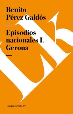 Episodios nacionales I. Gerona by Benito Pérez Galdós