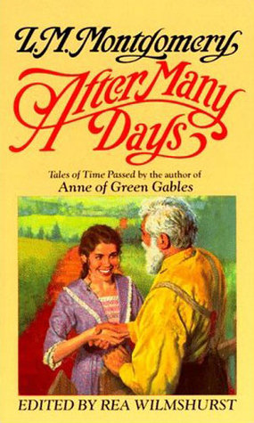 After Many Days: Tales of Time Passed by L.M. Montgomery, Rea Wilmshurst