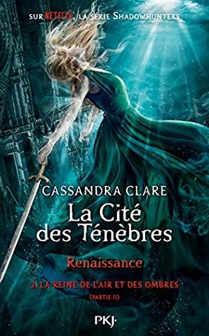 CITÉ DES TÉNÈBRES, RENAISSANCE T.03 PARTIE 2 by Cassandra Clare