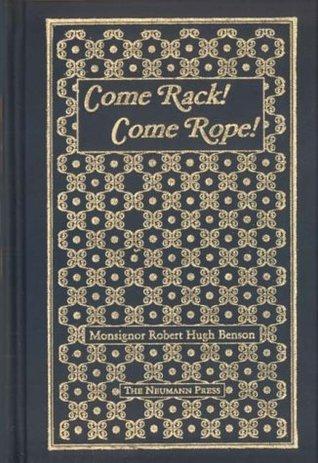 Come Rack! Come Rope! by Robert Hugh Benson