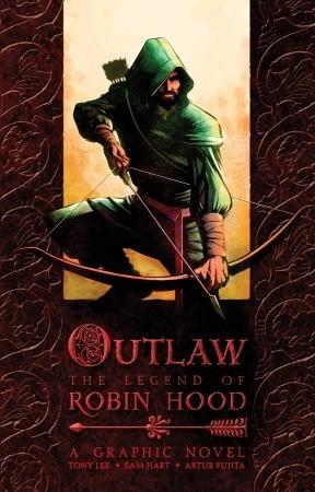 Outlaw: The Legend of Robin Hood by Artur Fujita, Sam Hart, Tony Lee