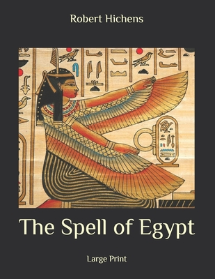 The Spell of Egypt: Large Print by Robert Hichens