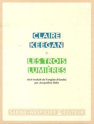 Les trois lumières by Claire Keegan