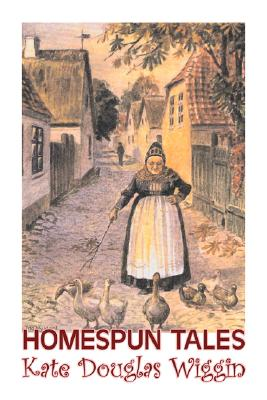 Homespun Tales by Kate Douglas Wiggin, Fiction, Historical, United States, People & Places, Readers - Chapter Books by Kate Douglas Wiggin