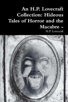 An H.P. Lovecraft Collection: Hideous Tales of Horror and the Macabre - by H.P. Lovecraft