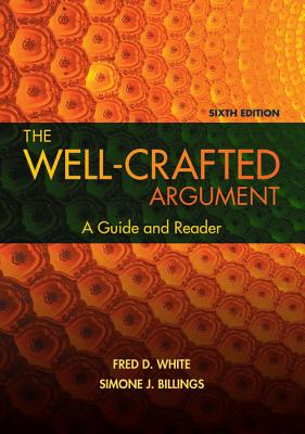 The Well-Crafted Argument (with 2016 MLA Update Card) by Simone J. Billings, Fred D. White