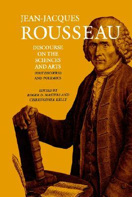Discourse on the Sciences and Arts (1st Discourse) and Polemics (Collected Writings, Vol 2) by Judith R. Bush, Christopher Kelly, Jean-Jacques Rousseau, Roger D. Masters