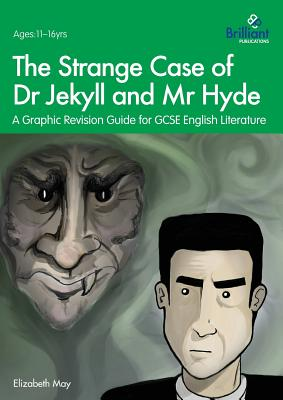 The Strange Case of Dr Jekyll and MR Hyde: A Graphic Revision Guide for GCSE English Literature by Elizabeth May