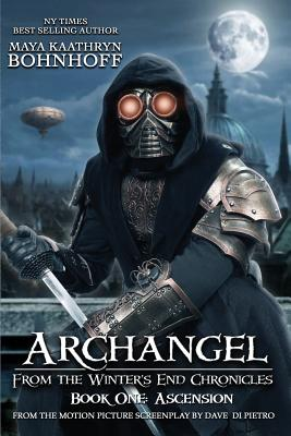 Archangel From the Winter's End Chronicles: Book One: Ascension by Maya Kaathryn Bohnhoff