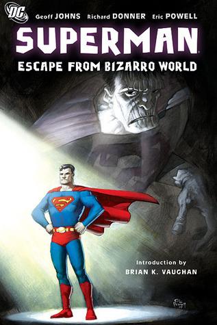 Superman: Escape from Bizarro World by Richard Donner, Eric Powell, Brian K. Vaughan, Geoff Johns