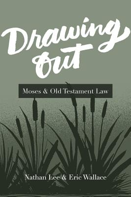 Drawing Out: Moses & Old Testament Law by Eric Wallace, Nathan Lee