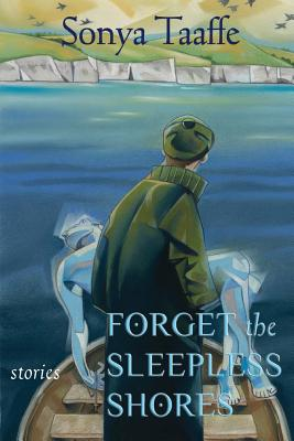 Forget the Sleepless Shores: Stories by Sonya Taaffe