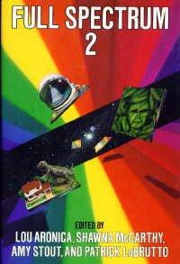 Full Spectrum 2 by Amy Stout, Patrick LaBrutto, Patricia A. McKillip, Lou Aronica, Shawna McCarthy