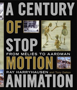 A Century of Stop-Motion Animation: From Melies to Aardman by Ray Harryhausen, Tony Dalton