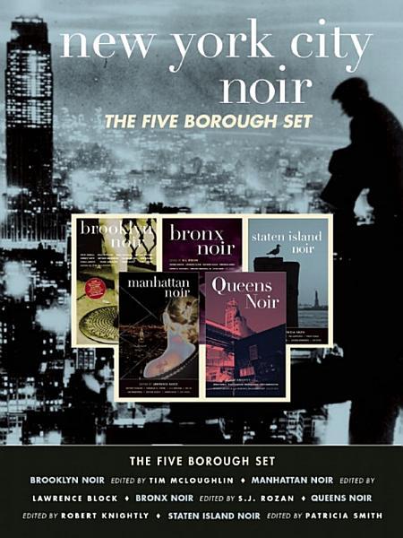 New York City Noir: The Five Borough Set by S.J. Rozan, Tim McLoughlin, Patricia Smith, Lawrence Block, Robert Knightly