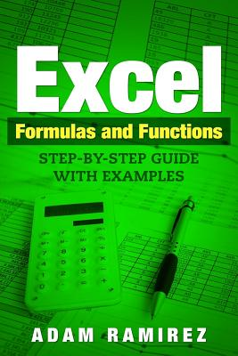 Excel Formulas and Functions: Step-By-Step Guide with Examples by Adam Ramirez