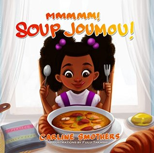 Mmmmm! Soup Joumou! (ZOE BEAUTEE Little Reader's Collection Book 2) by Carline Smothers, Fuuji Takashi