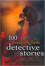 100 Dastardly Little Detective Stories by Robert E. Weinberg, Martin Harry Greenberg, Stefan R. Dziemianowicz