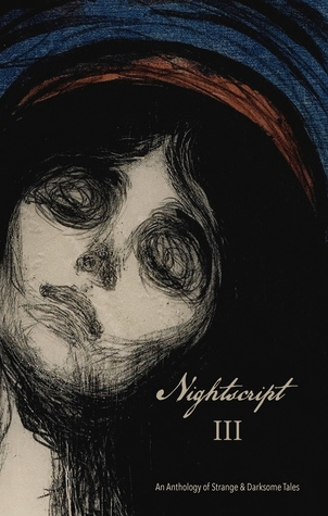 Nightscript Volume 3 by Armel Dagorn, Rebecca J. Allred, C.M. Muller, James Everington, Simon Strantzas, Malcolm Devlin, John Howard, Cory Cone, M.K. Anderson, Adam Golaski, Inna Effress, David Peak, Daniel Braum, Amar Benchikha, Jessica Phelps, Charles Wilkinson, David Surface, M.R. Cosby, Rowley Amato, Stephen J. Clark, Clint Smith, Christi Nogle, Christian Riley, Julia Rust