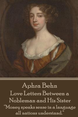 """Aphra Behn - Love Letters Between a Nobleman and His Sister: """"money Speaks Sense in a Language All Nations Understand."""" by Aphra Behn"""