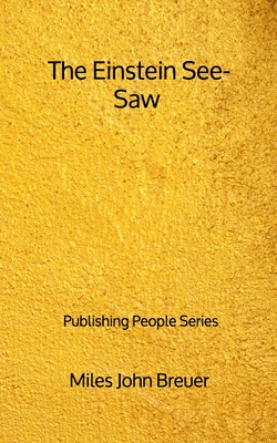 The Einstein See-Saw - Publishing People Series by Miles John Breuer
