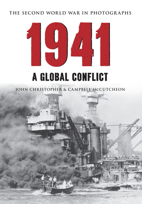 1941 the Second World War in Photographs: A Global Conflict by John Christopher, Campbell McCutcheon