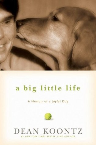A Big Little Life:A Memoir of a Joyful Dog by Dean Koontz