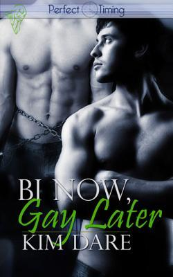 Bi Now, Gay Later by Kim Dare