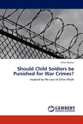 Should Child Soldiers Be Punished for War Crimes? by Victor Roman