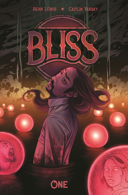 Bliss, Vol. 1 by Caitlin Yarsky, Sean Lewis