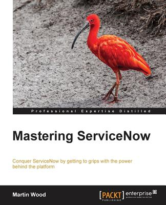 Mastering ServiceNow by Martin Wood