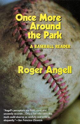 Once More Around the Park: A Baseball Reader by Roger Angell