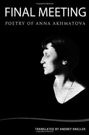 Final Meeting: Selected Poetry by Anna Akhmatova, Andrey Kneller